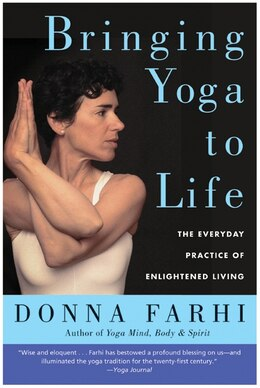 Book Bringing Yoga To Life: The Everyday Practice of Enlightened Living by Donna Farhi