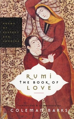 Book Rumi: The Book Of Love: Poems of Ecstasy and Longing by Coleman Barks