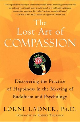 Book The Lost Art Of Compassion: Discovering the Practice of Happiness in the Meeting of Buddhism and… by Lorne Ladner