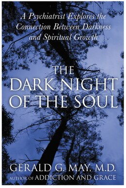 Book The Dark Night Of The Soul: A Psychiatrist Explores the Connection Between Darkness and Spiritual… by Gerald G. May