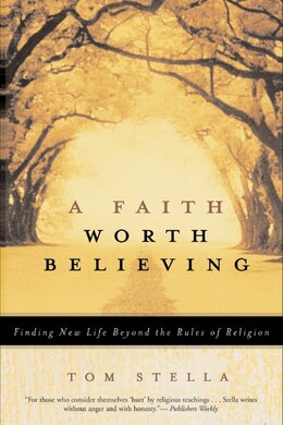 Book A Faith Worth Believing: Finding New Life Beyond the Rules of Religion by Tom Stella