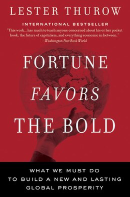 Book Fortune Favors the Bold: What We Must Do to Build a New and Lasting Global Prosperity by Lester C. Thurow