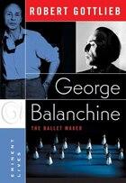 George Balanchine: The Ballet Maker