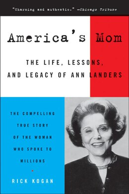 Book America's Mom: The Life, Lessons, and Legacy of Ann Landers by Rick Kogan
