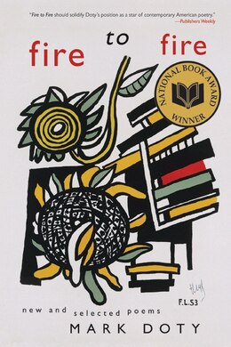Book Fire To Fire: New and Selected Poems by Mark Doty