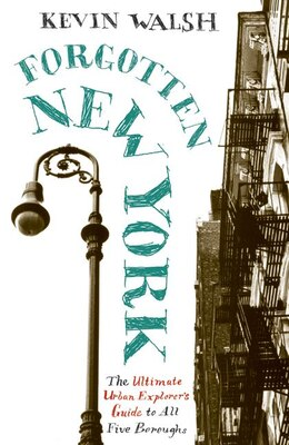 Book Forgotten New York: Views of a Lost Metropolis by Kevin Walsh