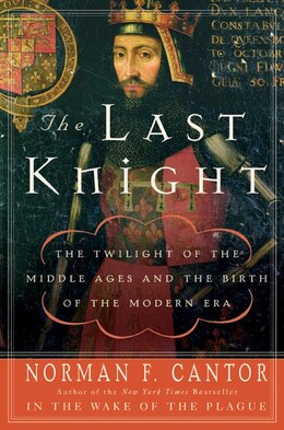 Book The Last Knight: The Twilight of the Middle Ages and the Birth of the Modern Era by Norman F. Cantor