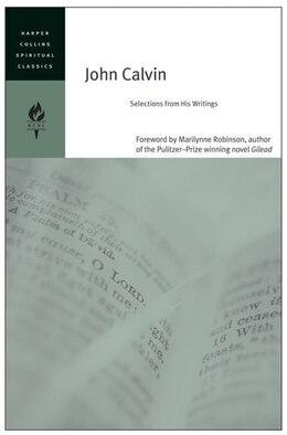 Book John Calvin: Selections from His Writings by Spiritual C HarperCollins Spiritual Classics