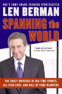 Book Spanning the World: The Crazy Universe of Big-Time Sports, All-Star Egos, and Hall of Fame Bloopers by Len Berman