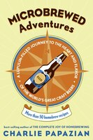 Microbrewed Adventures: A Lupulin Filled Journey to the Heart and Flavor of the World's Great Craft…