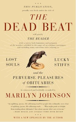 Book The Dead Beat: Lost Souls, Lucky Stiffs, and the Perverse Pleasures of Obituaries by Marilyn Johnson