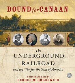 Book Bound For Canaan Cd: The Underground Railroad and the War for the Soul of America by Fergus Bordewich