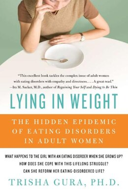 Book Lying In Weight: The Hidden Epidemic of Eating Disorders in Adult Women by Trisha, Phd Gura