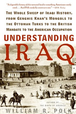Book Understanding Iraq: The Whole Sweep of Iraqi History, from Genghis Khan's Mongols to the Ottoman… by William R. Polk