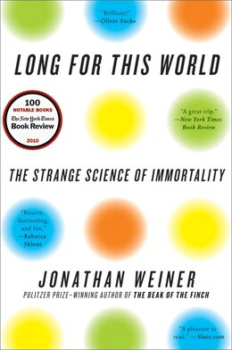 Book Long For This World: The Strange Science of Immortality by Jonathan Weiner