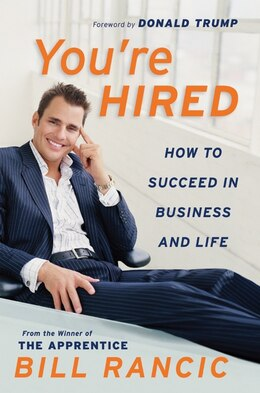 Book You're Hired: How To Succeed In Business And Life From The Winner Of The Apprentice by Bill Rancic