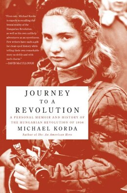 Book Journey to a Revolution: A Personal Memoir and History of the Hungarian Revolution of 1956 by Michael Korda