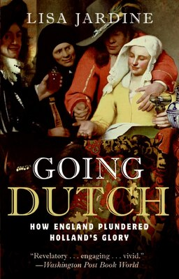 Book Going Dutch: How England Plundered Holland's Glory by Lisa Jardine