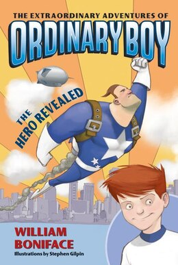 Book The Extraordinary Adventures Of Ordinary Boy, Book 1: The Hero Revealed: The Hero Revealed by William Boniface