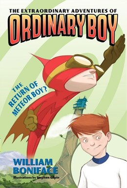 Book The Extraordinary Adventures Of Ordinary Boy, Book 2: The Return Of Meteor Boy?: The Return by William Boniface