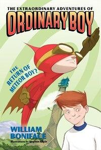 The Extraordinary Adventures Of Ordinary Boy, Book 2: The Return Of Meteor Boy?: The Return