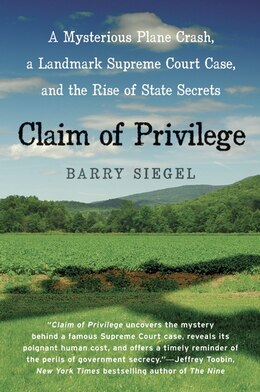 Book Claim Of Privilege: A Mysterious Plane Crash, a Landmark Supreme Court Case, and the Rise of State… by Barry Siegel