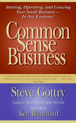 Book Common Sense Business: Starting, Operating, and Growing Your Small Business--In Any Economy! by Steve Gottry