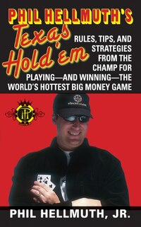 Phil Hellmuth's Texas Hold'em: Rules, Tips and Strategies from the Champ for Playing - and Winning…