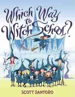Which Way To Witch School? by Scott Santoro
