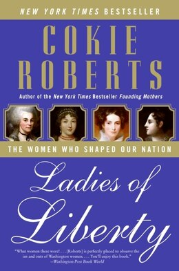 Book Ladies Of Liberty: The Women Who Shaped Our Nation by Cokie Roberts