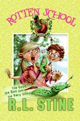 Book Rotten School #3: The Good, The Bad And The Very Slimy: The Good, The Bad, And The Very Slimy by R.l. Stine