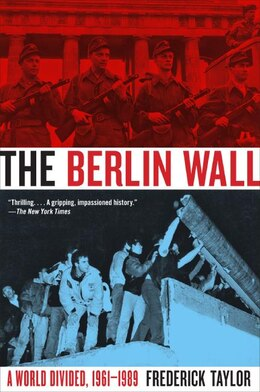 Book The Berlin Wall: A World Divided, 1961-1989 by Frederick Taylor