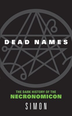 Book Dead Names: The Dark History of the Necronomicon by Simon