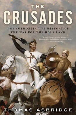 Book The Crusades: The Authoritative History of the War for the Holy Land by Thomas Asbridge