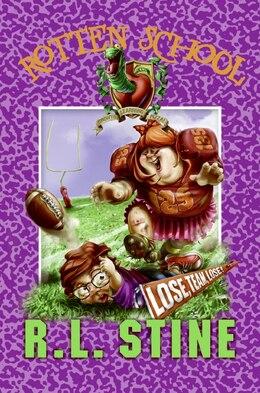 Book Rotten School #4: Lose, Team, Lose!: Lose Team Lose! by R.l. Stine