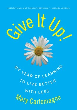 Book Give It Up!: My Year of Learning to Live Better with Less by Mary Carlomagno