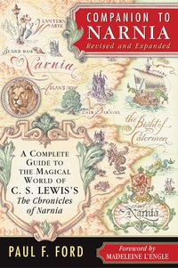 Companion To Narnia, Revised Edition: A Complete Guide to the Magical World of C.S. Lewis's…