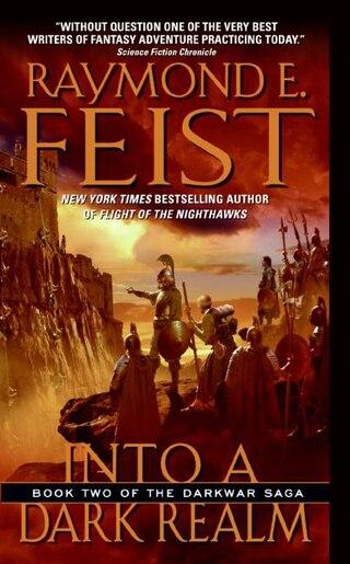 Into A Dark Realm: Book Two of the Darkwar Saga by Raymond E Feist