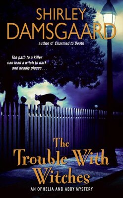 Book The Trouble With Witches: An Ophelia and Abby Mystery by Shirley Damsgaard