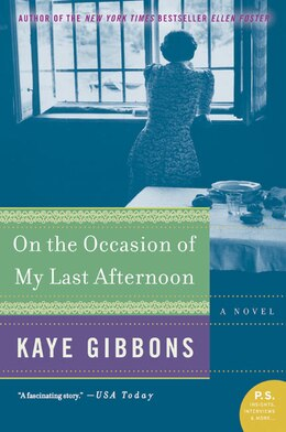 Book On The Occasion Of My Last Afternoon: A Novel by Kaye Gibbons