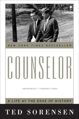 Book Counselor: A Life at the Edge of History by Ted Sorensen
