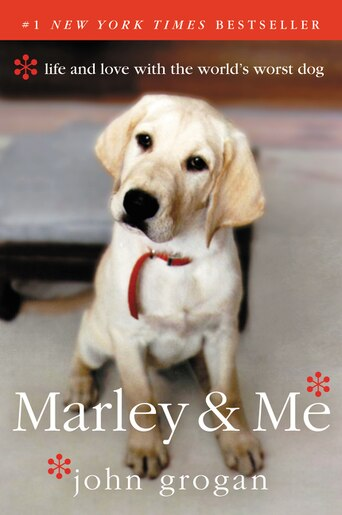 Marley & Me: Life And Love With The World's Worst Dog by John Grogan