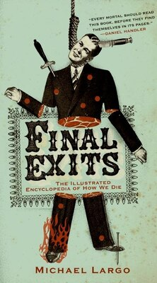 Book Final Exits: The Illustrated Encyclopedia of How We Die by Michael Largo