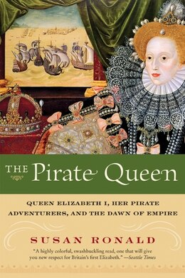 Book The Pirate Queen: Queen Elizabeth I, Her Pirate Adventurers, and the Dawn of Empire by Susan Ronald