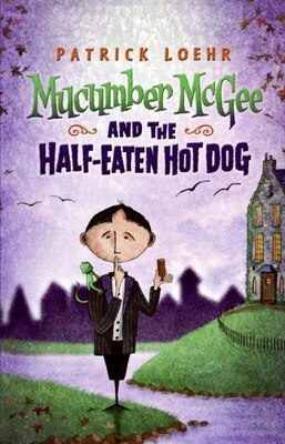 Book Mucumber Mcgee And The Half-eaten Hot Dog by Patrick Loehr