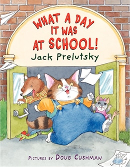 Book What a Day It Was at School! by Jack Prelutsky
