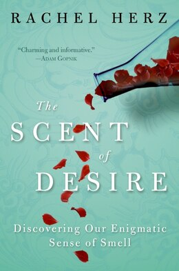 Book The Scent Of Desire: Discovering Our Enigmatic Sense of Smell by Rachel Herz