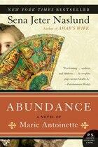 Abundance, A Novel Of Marie Antoinette: A Novel of Marie Antoinette