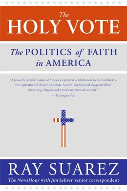 Book The Holy Vote: The Politics of Faith in America by Ray Suarez