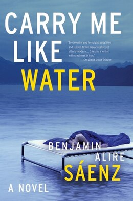Book Carry Me Like Water by Benjamin Alire Saenz
